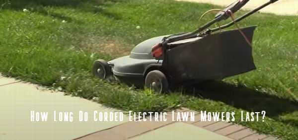 how long do corded electric lawn mowers last