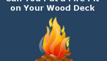 Can You Put a Fire Pit on Your Wood Deck?