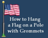 How to Hang a Flag on a Pole with Grommets